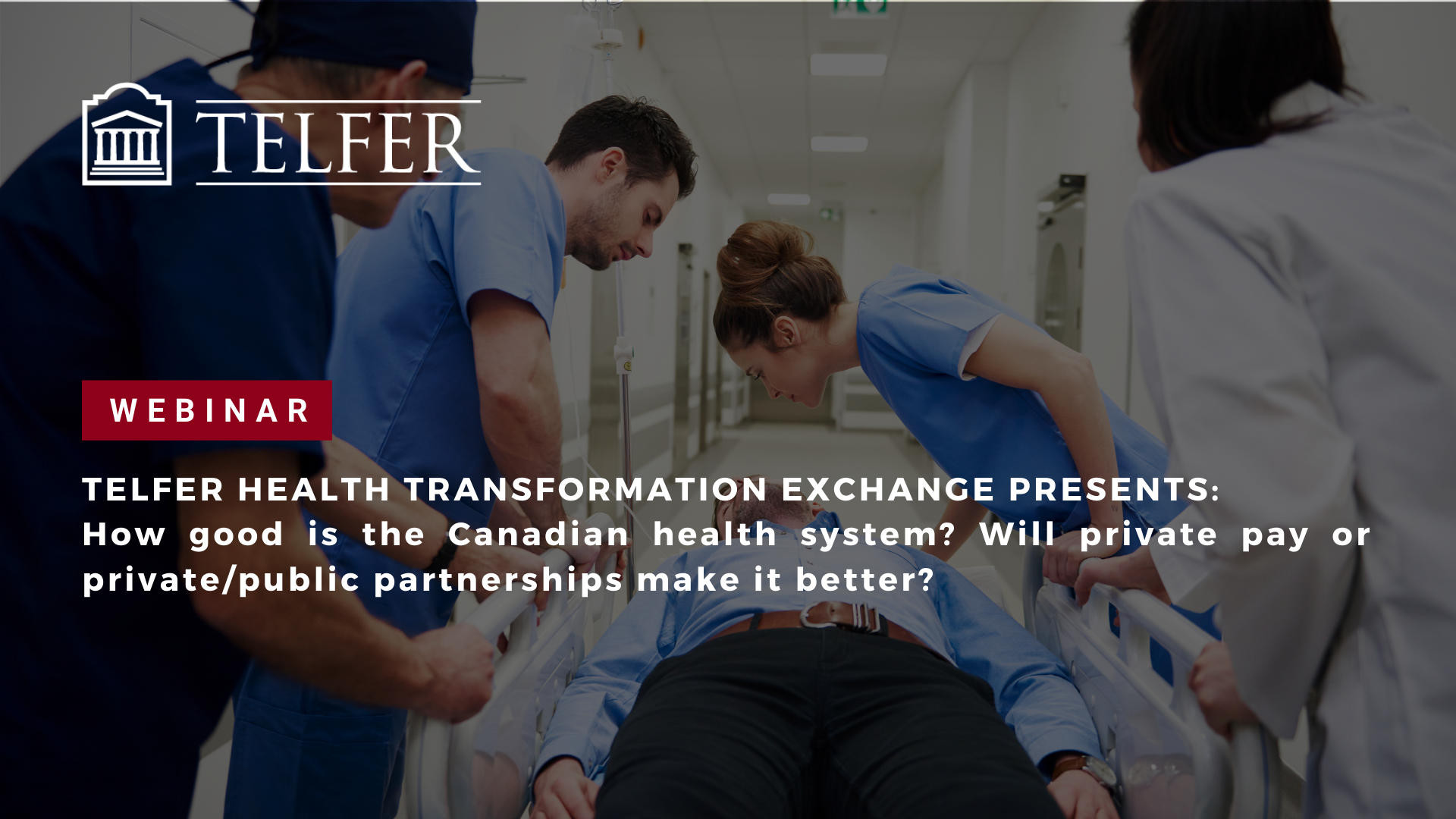 Telfer Health Transformation Exchange - How good is the Canadian health system? Will private pay or private/public partnerships make it better?