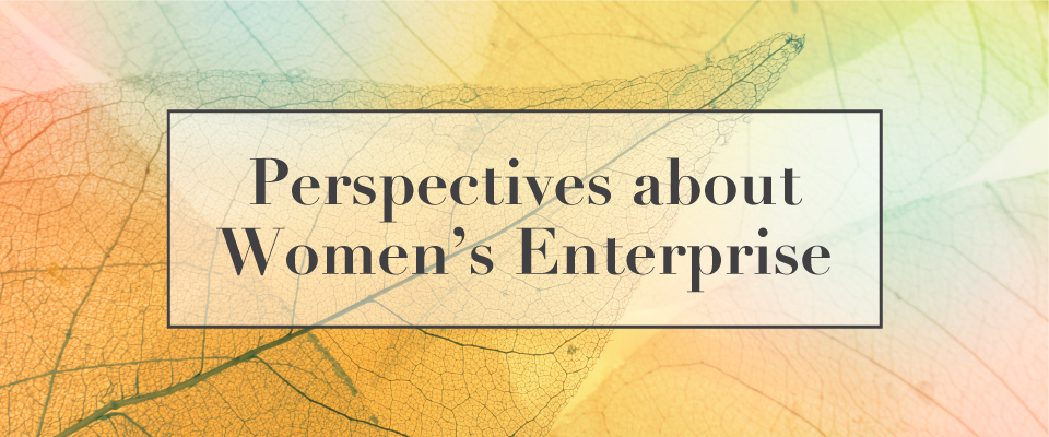Perspectives about Women's Enterprise - Dr. Ruta Aidis