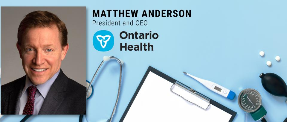 MHA CEO-in-Residence Speaker Series Webinar with Matthew Anderson, President and CEO of Ontario Health